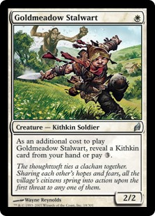 Goldmeadow Stalwart  As an additional cost to cast this spell, reveal a Kithkin card from your hand or pay .