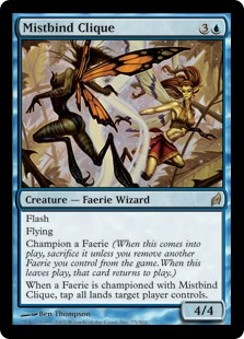 Mistbind Clique  FlashFlyingChampion a Faerie (When this enters the battlefield, sacrifice it unless you exile another Faerie you control. When this leaves the battlefield, that card returns to the battlefield.)When a Faerie is championed with Mistbind Clique, tap all lan