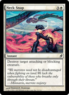 Neck Snap  Destroy target attacking or blocking creature.