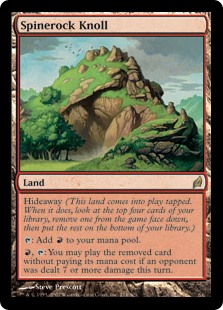 Spinerock Knoll  Hideaway (This land enters the battlefield tapped. When it does, look at the top four cards of your library, exile one face down, then put the rest on the bottom of your library.): Add ., : You may play the exiled card without paying its mana cost if an o