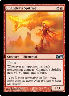 Chandra's Spitfire  FlyingWhenever an opponent is dealt noncombat damage, Chandra's Spitfire gets +3/+0 until end of turn.