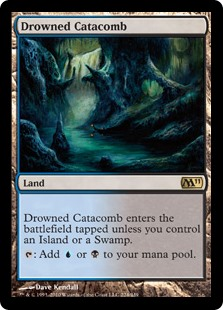 Drowned Catacomb  Drowned Catacomb enters the battlefield tapped unless you control an Island or a Swamp.: Add  or .