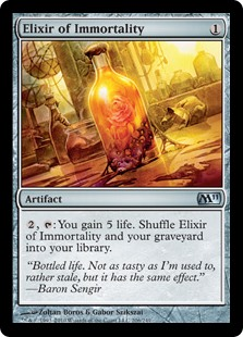 Elixir of Immortality  , : You gain 5 life. Shuffle Elixir of Immortality and your graveyard into their owner's library.