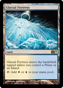 Glacial Fortress  Glacial Fortress enters the battlefield tapped unless you control a Plains or an Island.: Add  or .