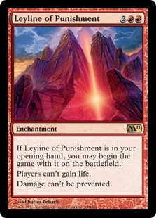 Leyline of Punishment  If Leyline of Punishment is in your opening hand, you may begin the game with it on the battlefield.Players can't gain life.Damage can't be prevented.