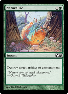 Naturalize  Destroy target artifact or enchantment.