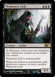 Phylactery Lich  IndestructibleAs Phylactery Lich enters the battlefield, put a phylactery counter on an artifact you control.When you control no permanents with phylactery counters on them, sacrifice Phylactery Lich.