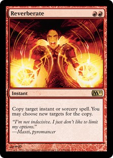 Reverberate  Copy target instant or sorcery spell. You may choose new targets for the copy.