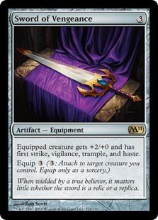 Sword of Vengeance  Equipped creature gets +2/+0 and has first strike, vigilance, trample, and haste.Equip
