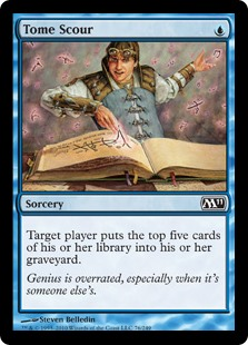 Tome Scour  Target player puts the top five cards of their library into their graveyard.
