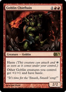 Goblin Chieftain  Haste (This creature can attack and  as soon as it comes under your control.)Other Goblin creatures you control get +1/+1 and have haste.