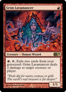Grim Lavamancer  , , Exile two cards from your graveyard: Grim Lavamancer deals 2 damage to any target.