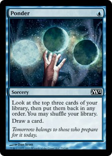 Ponder  Look at the top three cards of your library, then put them back in any order. You may shuffle your library.Draw a card.