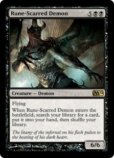 Rune-Scarred Demon  FlyingWhen Rune-Scarred Demon enters the battlefield, search your library for a card, put it into your hand, then shuffle your library.
