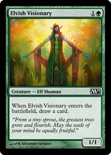 Elvish Visionary  When Elvish Visionary enters the battlefield, draw a card.