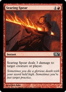 Searing Spear  Searing Spear deals 3 damage to any target.