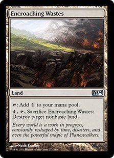 Encroaching Wastes  : Add ., , Sacrifice Encroaching Wastes: Destroy target nonbasic land.