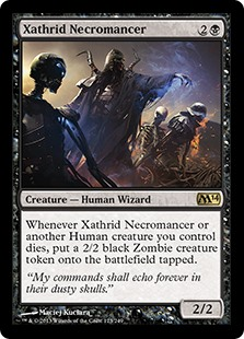 Xathrid Necromancer  Whenever Xathrid Necromancer or another Human creature you control dies, create a tapped 2/2 black Zombie creature token.