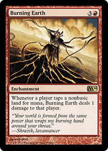Burning Earth  Whenever a player taps a nonbasic land for mana, Burning Earth deals 1 damage to that player.