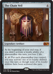 The Chain Veil  At the beginning of your end step, if you didn't activate a loyalty ability of a planeswalker this turn, you lose 2 life., : For each planeswalker you control, you may activate one of its loyalty abilities once this turn as though none of its loyalty abil