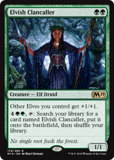 Elvish Clancaller  Other Elves you control get +1/+1., : Search your library for a card named Elvish Clancaller, put it onto the battlefield, then shuffle your library.