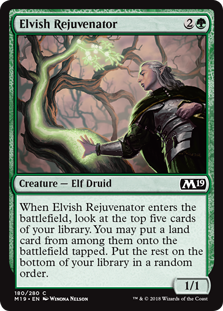Elvish Rejuvenator  When Elvish Rejuvenator enters the battlefield, look at the top five cards of your library. You may put a land card from among them onto the battlefield tapped. Put the rest on the bottom of your library in a random order.