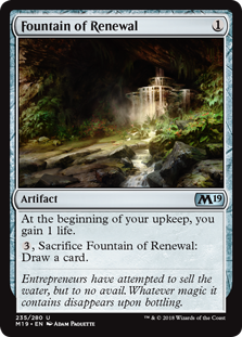 Fountain of Renewal  At the beginning of your upkeep, you gain 1 life., Sacrifice Fountain of Renewal: Draw a card.