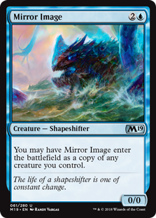 Mirror Image  You may have Mirror Image enter the battlefield as a copy of any creature you control.