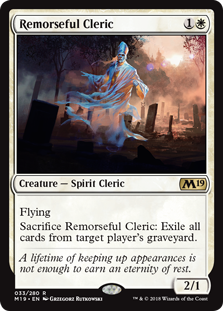 Remorseful Cleric  FlyingSacrifice Remorseful Cleric: Exile all cards from target player's graveyard.