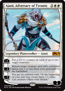 "Ajani, Adversary of Tyrants  +1: Put a +1/+1 counter on each of up to two target creatures.?2: Return target creature card with converted mana cost 2 or less from your graveyard to the battlefield.?7: You get an emblem with ""At the beginning of your end step, create three 1/1 white C"