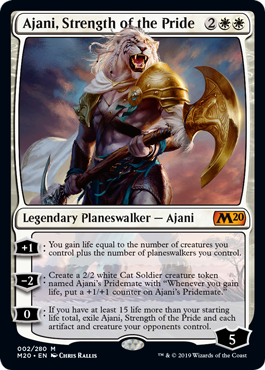 "Ajani, Strength of the Pride  +1: You gain life equal to the number of creatures you control plus the number of planeswalkers you control.?2: Create a 2/2 white Cat Soldier creature token named Ajani's Pridemate with ""Whenever you gain life, put a +1/+1 counter on Ajani's Pridemate.""0"