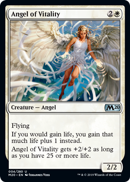 Angel of Vitality  FlyingIf you would gain life, you gain that much life plus 1 instead.Angel of Vitality gets +2/+2 as long as you have 25 or more life.