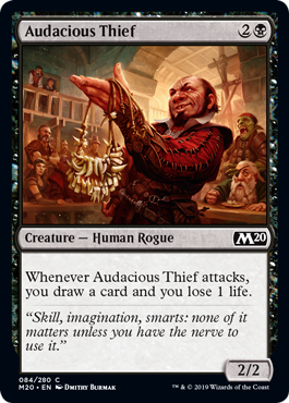 Audacious Thief  Whenever Audacious Thief attacks, you draw a card and you lose 1 life.