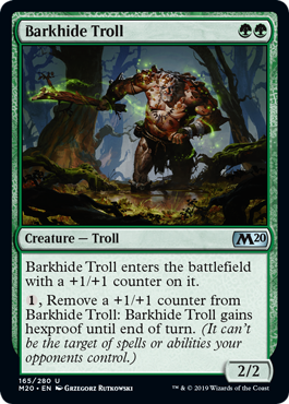 Barkhide Troll  Barkhide Troll enters the battlefield with a +1/+1 counter on it., Remove a +1/+1 counter from Barkhide Troll: Barkhide Troll gains hexproof until end of turn. (It can't be the target of spells or abilities your opponents control.)