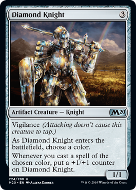Diamond Knight  Vigilance (Attacking doesn't cause this creature to tap.)As Diamond Knight enters the battlefield, choose a color.Whenever you cast a spell of the chosen color, put a +1/+1 counter on Diamond Knight.