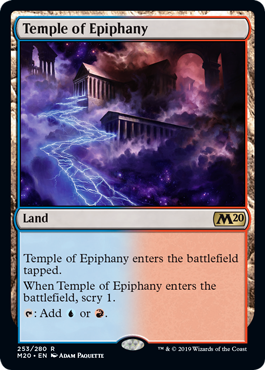 Temple of Epiphany  Temple of Epiphany enters the battlefield tapped.When Temple of Epiphany enters the battlefield, scry 1.: Add  or .