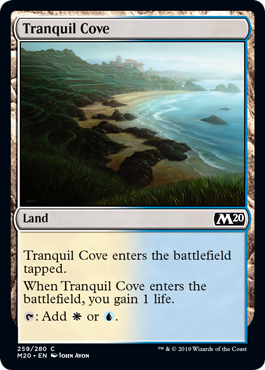 Tranquil Cove  Tranquil Cove enters the battlefield tapped.When Tranquil Cove enters the battlefield, you gain 1 life.: Add  or .
