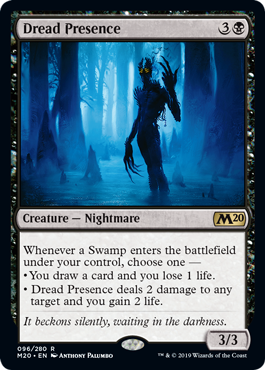 Dread Presence  Whenever a Swamp enters the battlefield under your control, choose one —• You draw a card and you lose 1 life.• Dread Presence deals 2 damage to any target and you gain 2 life.
