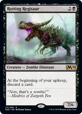 Rotting Regisaur  At the beginning of your upkeep, discard a card.