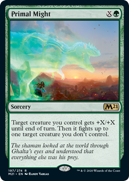 Primal Might  Target creature you control gets +X/+X until end of turn. Then it fights up to one target creature you don't control.