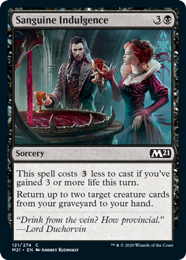 Sanguine Indulgence  This spell costs  less to cast if you've gained 3 or more life this turn.Return up to two target creature cards from your graveyard to your hand.