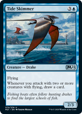 Tide Skimmer  FlyingWhenever you attack with two or more creatures with flying, draw a card.
