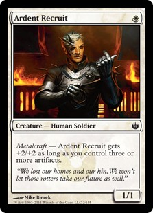 Ardent Recruit  Metalcraft — Ardent Recruit gets +2/+2 as long as you control three or more artifacts.