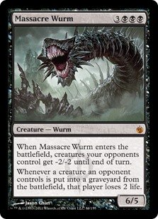 Massacre Wurm  When Massacre Wurm enters the battlefield, creatures your opponents control get -2/-2 until end of turn.Whenever a creature an opponent controls dies, that player loses 2 life.