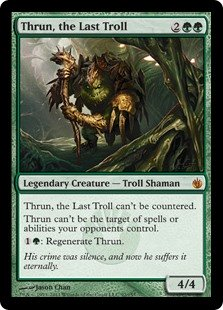 Thrun, the Last Troll  This spell can't be countered.Hexproof (This creature can't be the target of spells or abilities your opponents control.): Regenerate Thrun, the Last Troll.