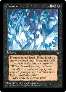 Icequake  Destroy target land. If that land was a snow land, Icequake deals 1 damage to that land's controller.