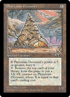 Phyrexian Devourer  When Phyrexian Devourer's power is 7 or greater, sacrifice it.Exile the top card of your library: Put X +1/+1 counters on Phyrexian Devourer, where X is the exiled card's converted mana cost.
