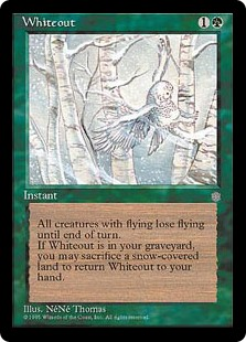 Whiteout  All creatures lose flying until end of turn.Sacrifice a snow land: Return Whiteout from your graveyard to your hand.