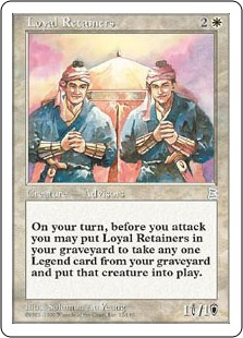 Loyal Retainers  Sacrifice Loyal Retainers: Return target legendary creature card from your graveyard to the battlefield. Activate this ability only during your turn, before attackers are declared.