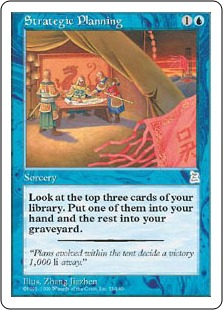 Strategic Planning  Look at the top three cards of your library. Put one of them into your hand and the rest into your graveyard.